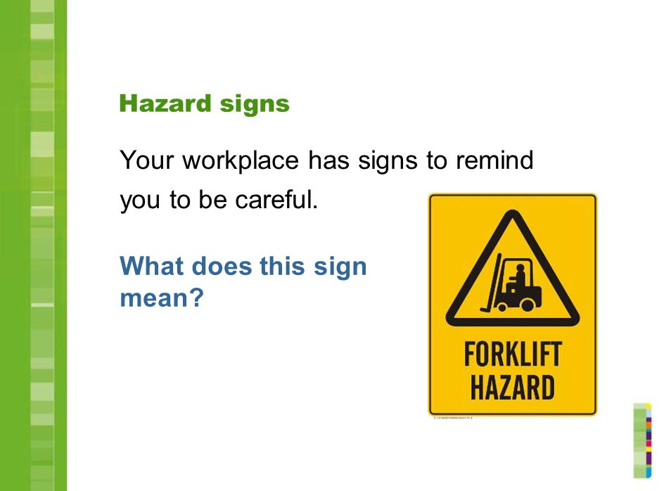 Your workplace has signs to remind you to be careful.