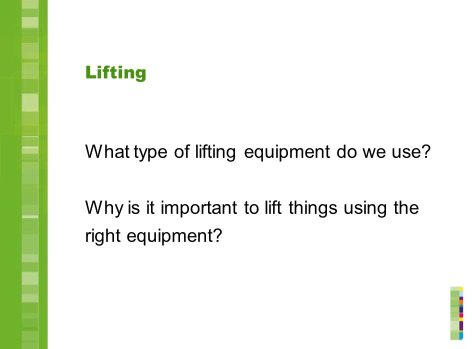 What type of lifting equipment do we use
