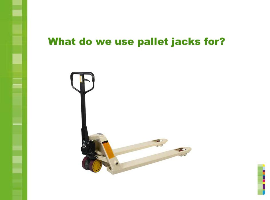 What do we use pallet jacks for