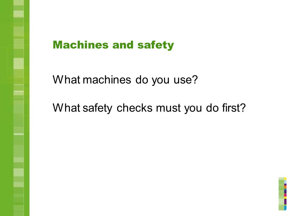 What machines do you use What safety checks must you do first