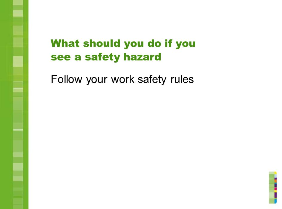 What should you do if you see a safety hazard