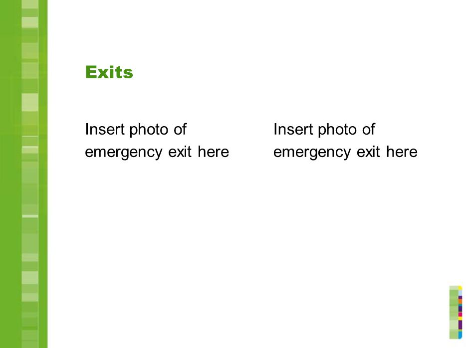 Exits Insert photo of emergency exit here