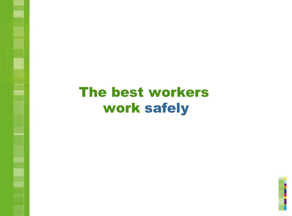 The best workers work safely