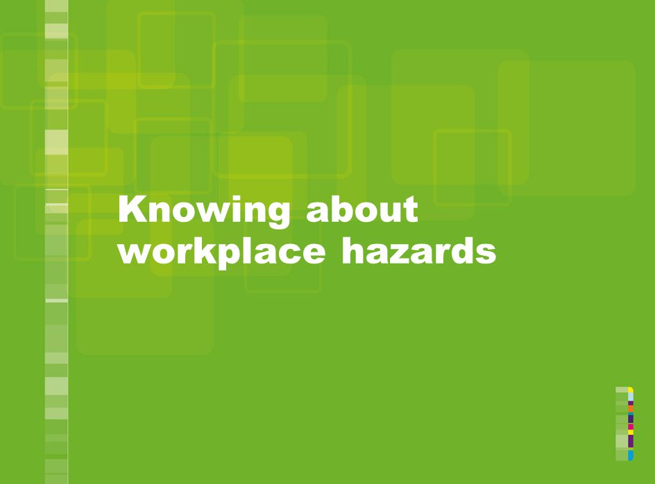 Knowing about workplace hazards