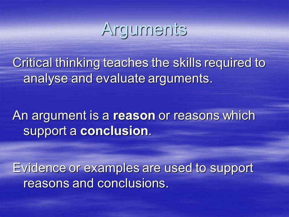 crtical thinking arguments Critical thinking is the process the process of using critical thinking to guide writing is called critical logical arguments, reasoning, and critical thinking.