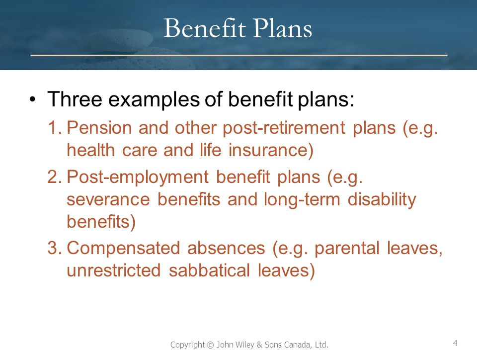 Benefit Plans Three examples of benefit plans: