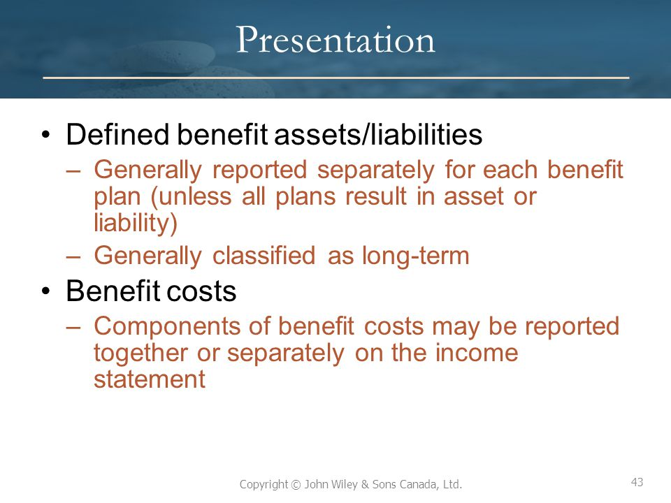 Presentation Defined benefit assets/liabilities Benefit costs