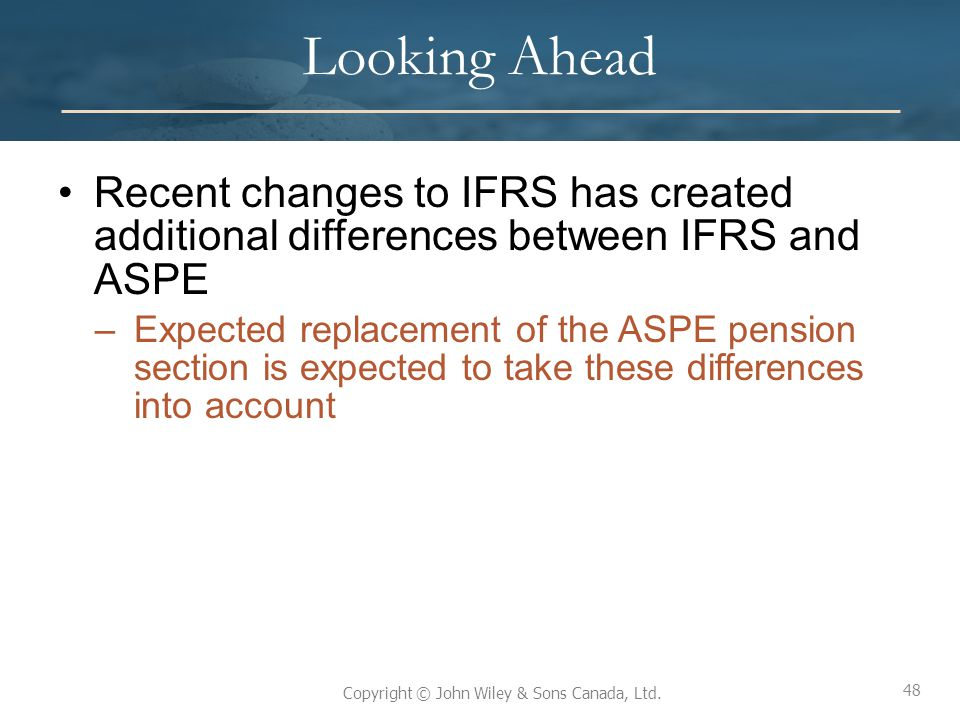 Looking Ahead Recent changes to IFRS has created additional differences between IFRS and ASPE.