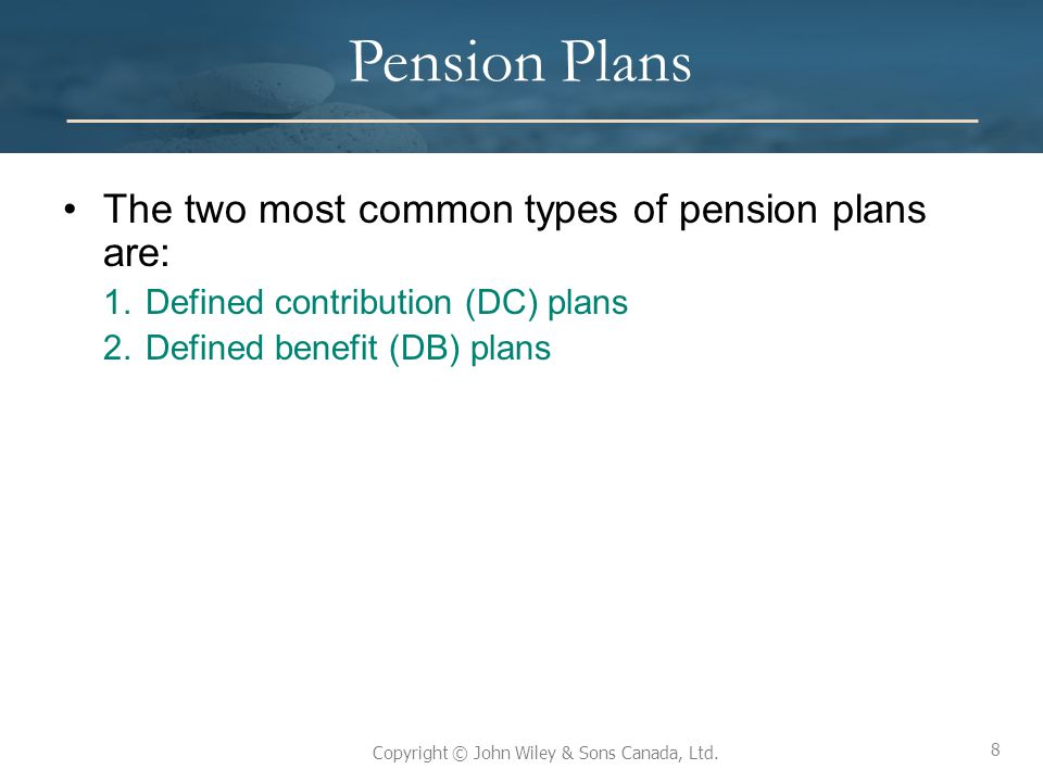 Pension Plans The two most common types of pension plans are: