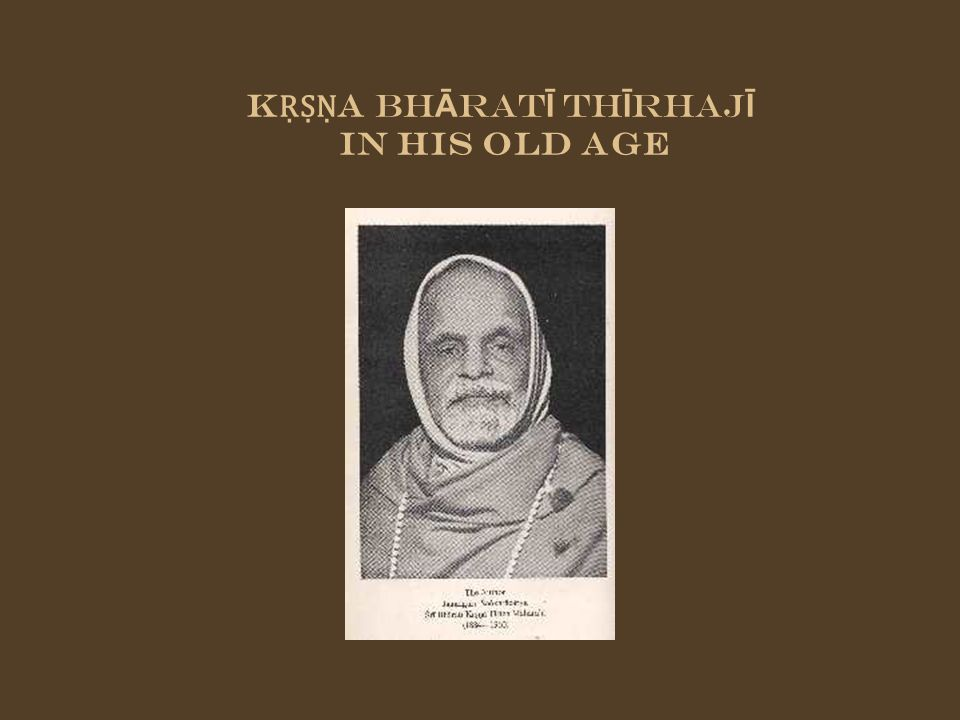 KṚṢṆA BhĀratĪ ThĪrhajĪ In his old age