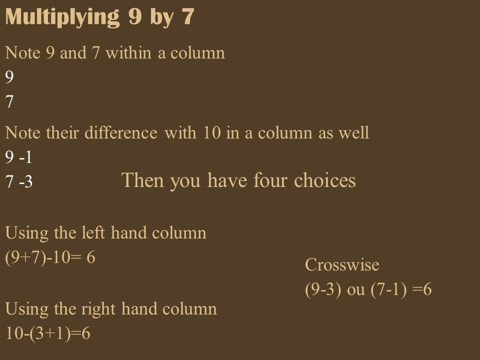 Multiplying 9 by 7 Then you have four choices