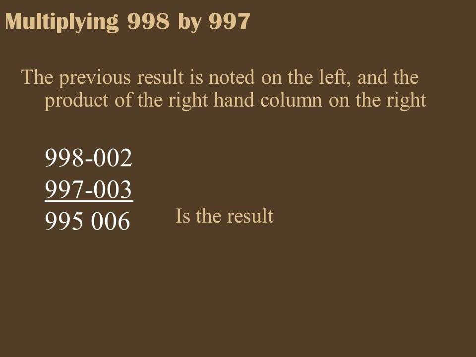 Multiplying 998 by 997 The previous result is noted on the left, and the product of the right hand column on the right.