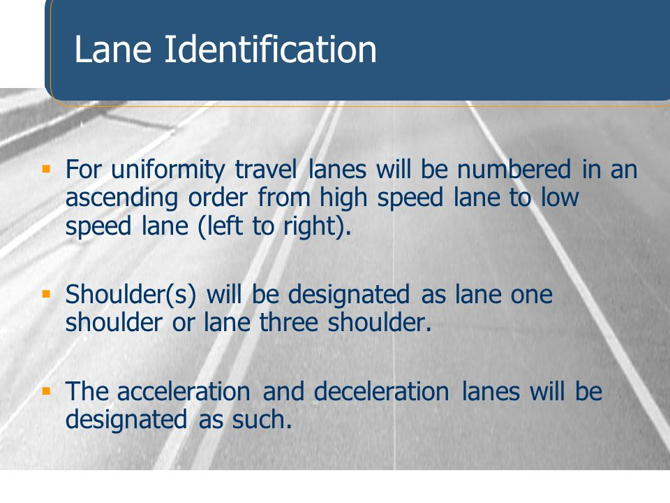Lane Identification For uniformity travel lanes will be numbered in an ascending order from high speed lane to low speed lane (left to right).