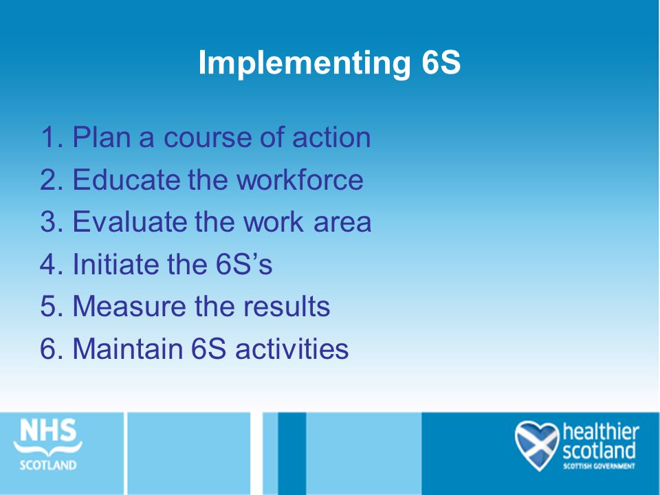 Implementing 6S 1. Plan a course of action 2. Educate the workforce