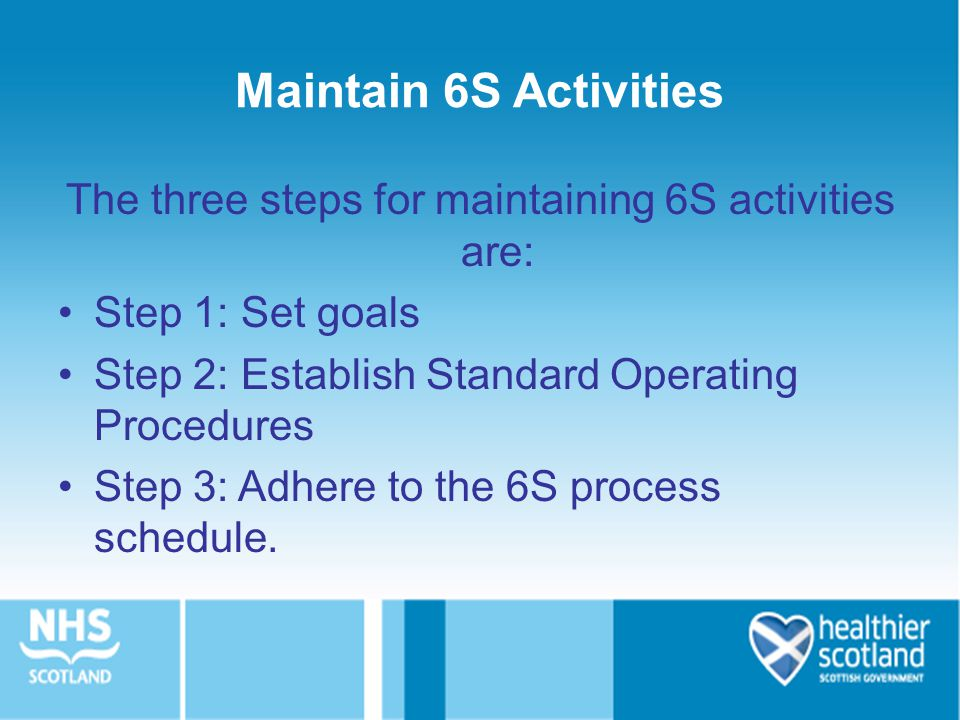 The three steps for maintaining 6S activities are: