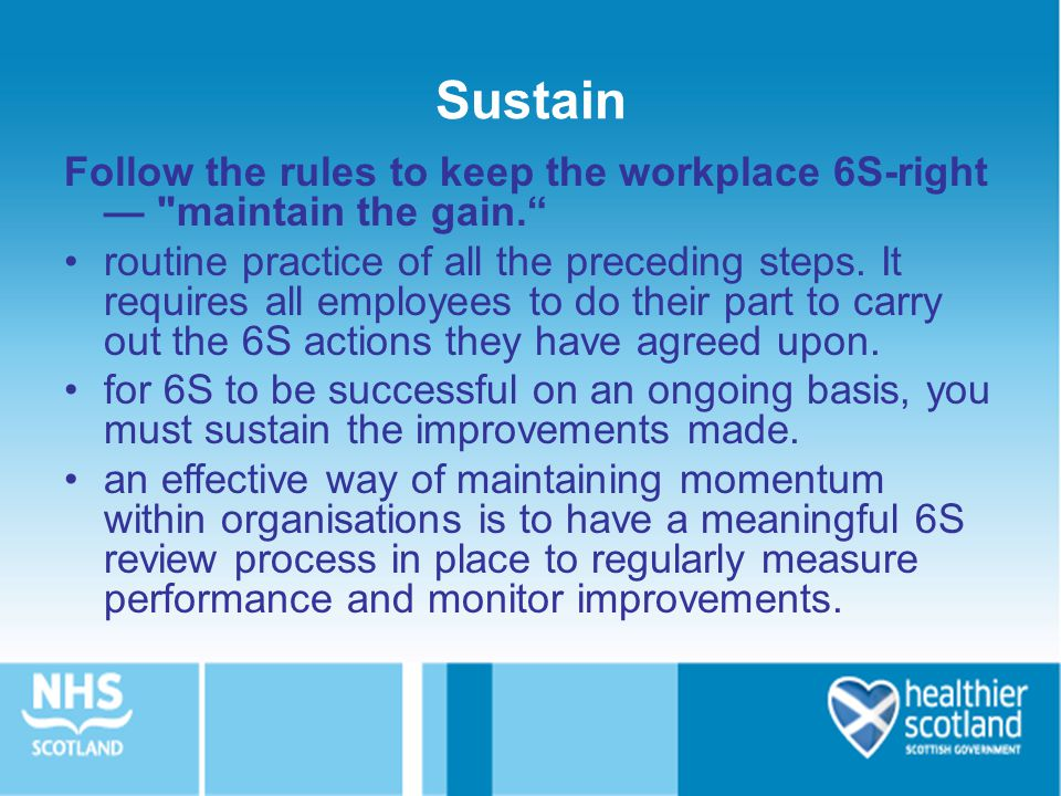 Sustain Follow the rules to keep the workplace 6S-right — maintain the gain.