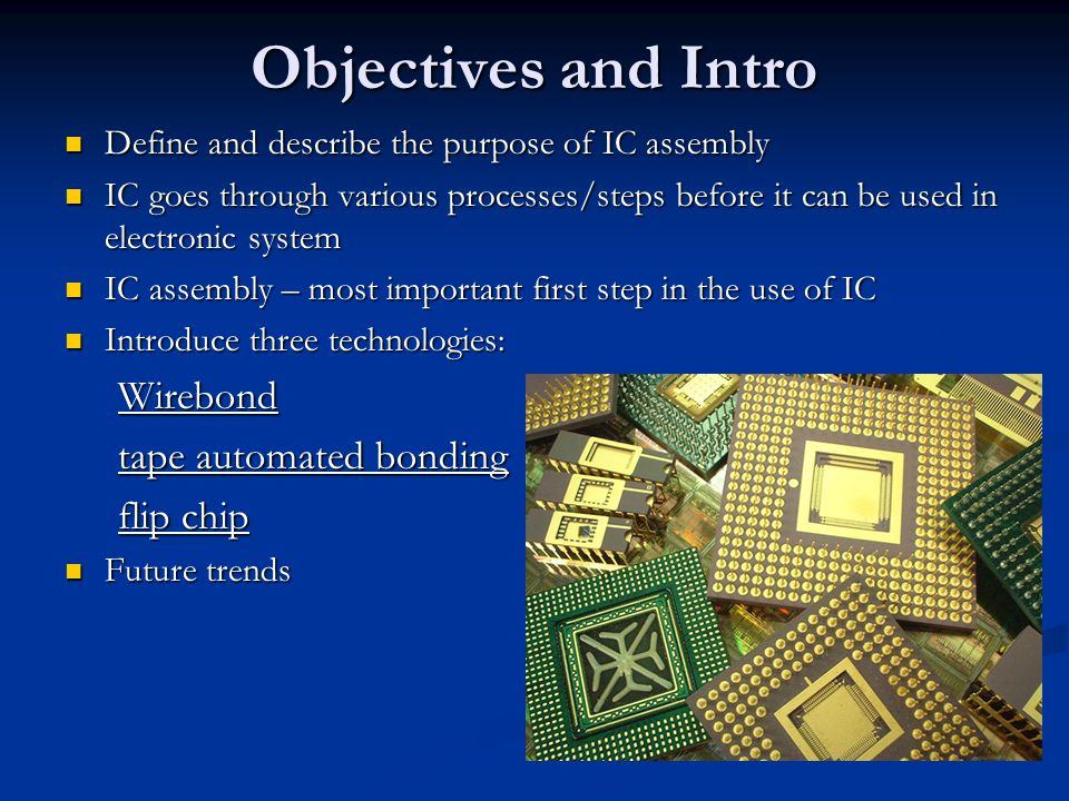 Objectives and Intro Wirebond tape automated bonding flip chip