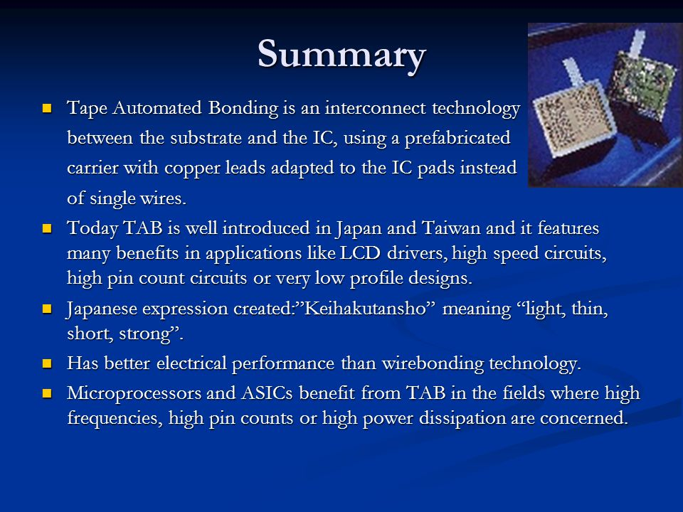 Summary Tape Automated Bonding is an interconnect technology