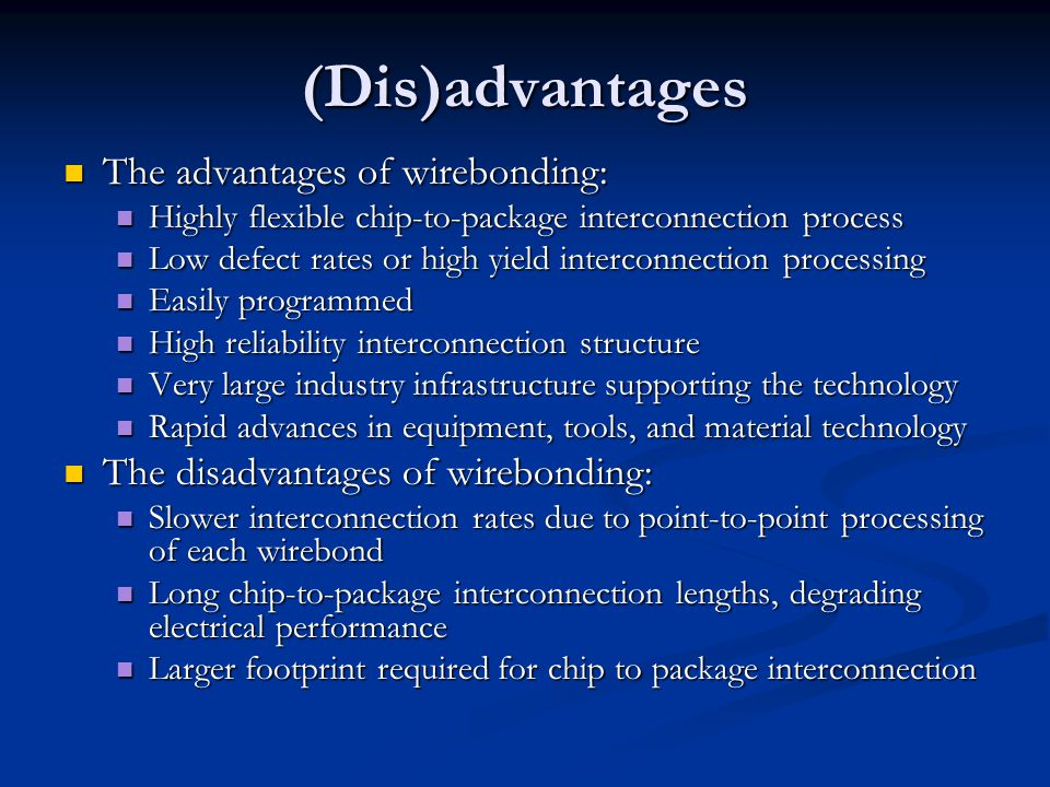 (Dis)advantages The advantages of wirebonding: