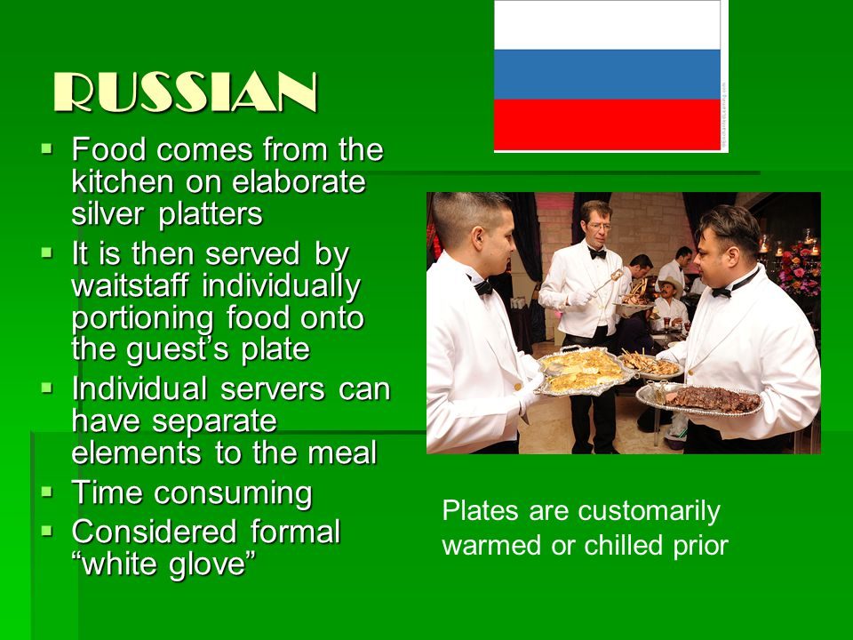 RUSSIAN Food comes from the kitchen on elaborate silver platters