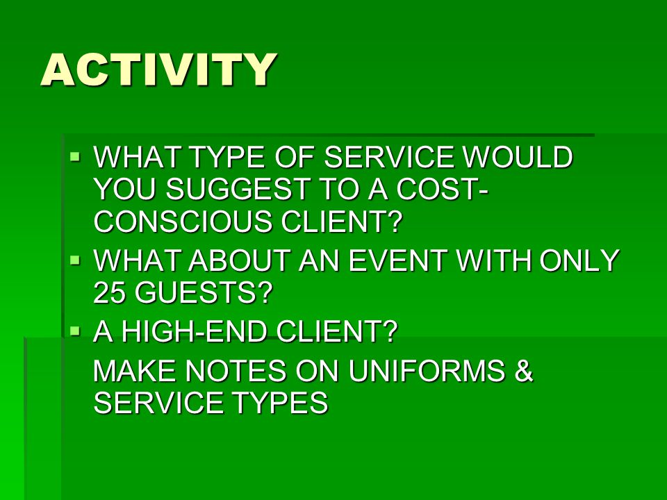 ACTIVITY WHAT TYPE OF SERVICE WOULD YOU SUGGEST TO A COST-CONSCIOUS CLIENT WHAT ABOUT AN EVENT WITH ONLY 25 GUESTS