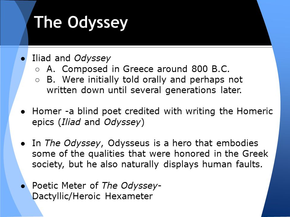 the iliad and the odyssey why That a man named homer actually composed the iliad and the odyssey as an original and entirely individual composition as virgil composed the aeneid seems highly doubtful various time references and other irregularities in the poems suggest that parts of the poems were written in entirely different periods of greek history however, the obvious.