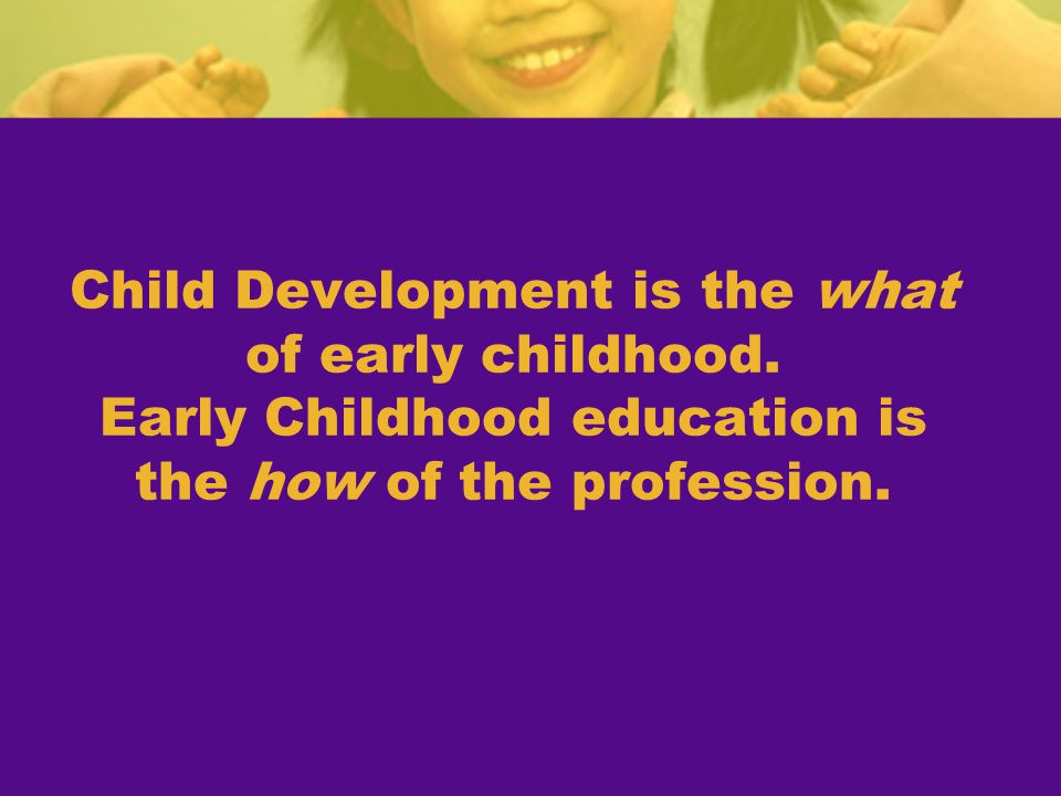 Child Development is the what of early childhood
