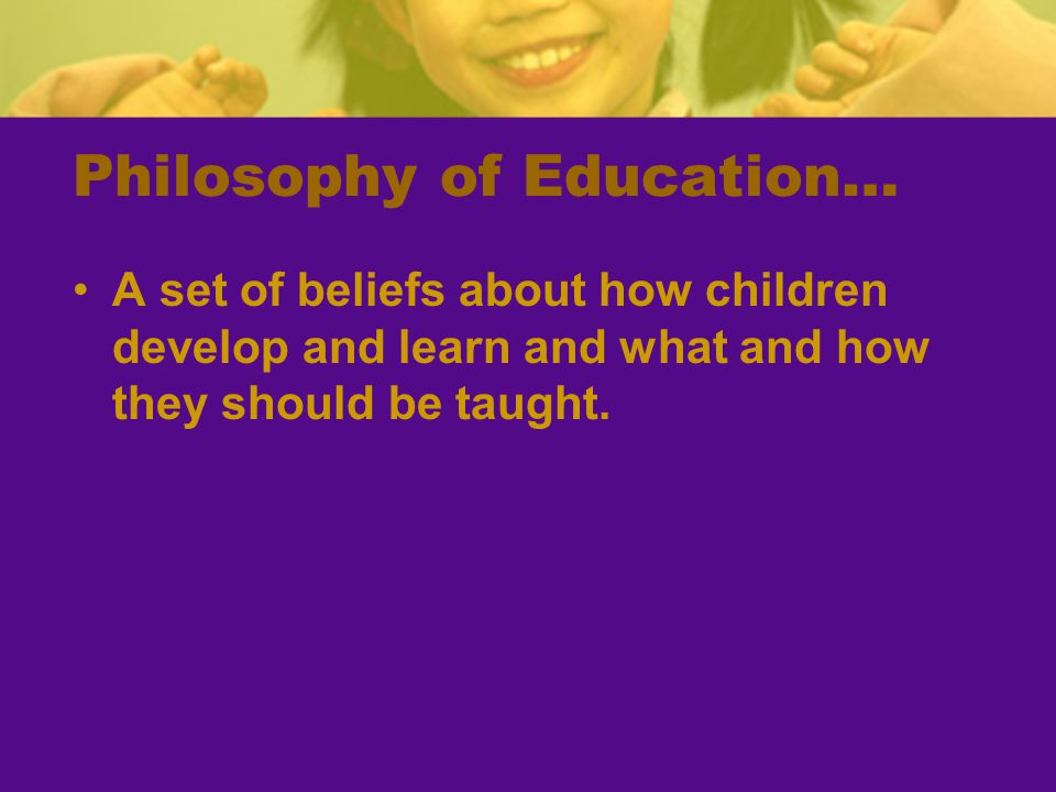 Philosophy of Education…