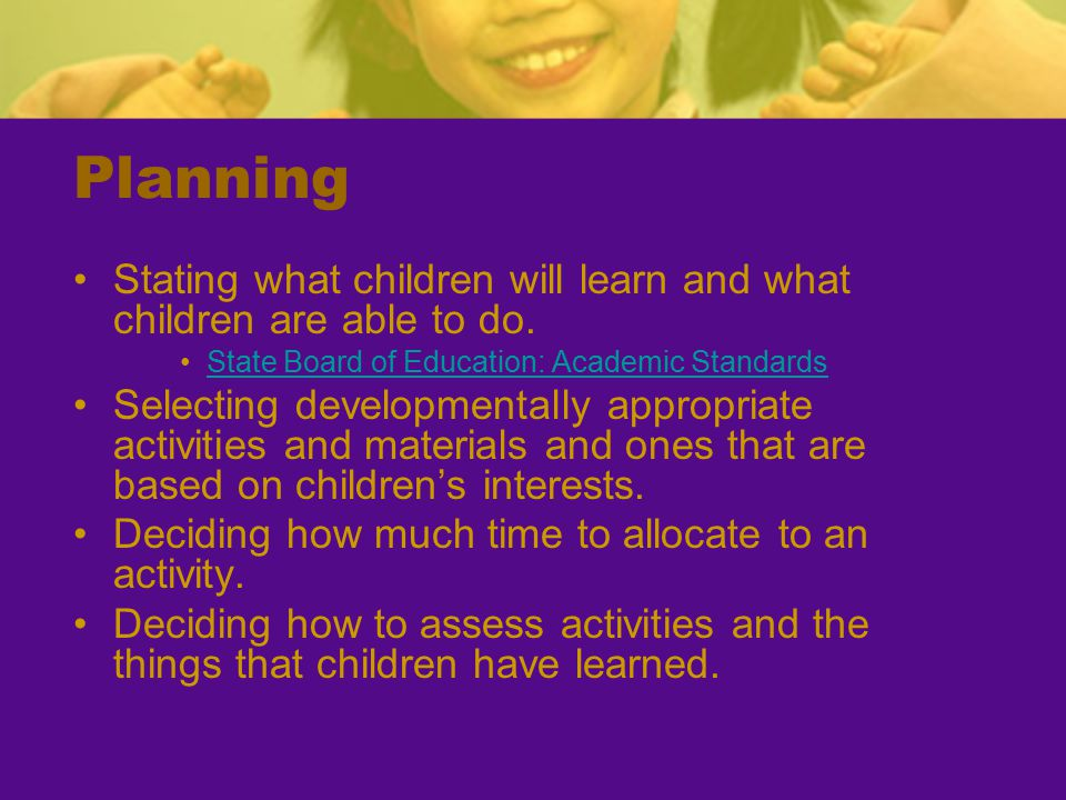 Planning Stating what children will learn and what children are able to do. State Board of Education: Academic Standards.