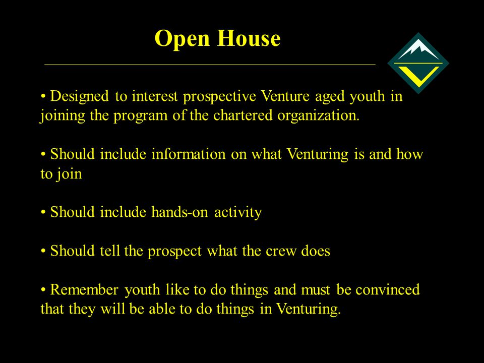 Open House Designed to interest prospective Venture aged youth in joining the program of the chartered organization.