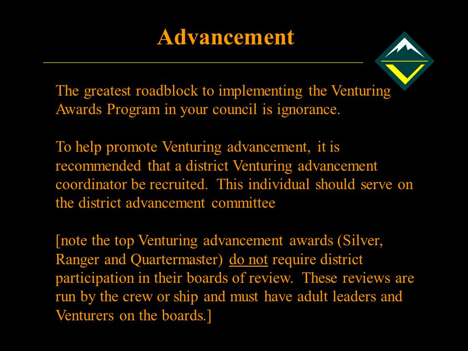 Advancement The greatest roadblock to implementing the Venturing Awards Program in your council is ignorance.