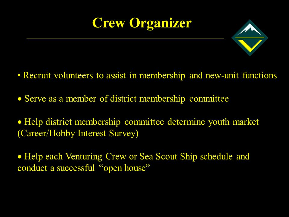 Crew Organizer Recruit volunteers to assist in membership and new-unit functions. Serve as a member of district membership committee.