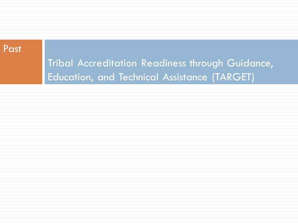 Past Tribal Accreditation Readiness through Guidance, Education, and Technical Assistance (TARGET)