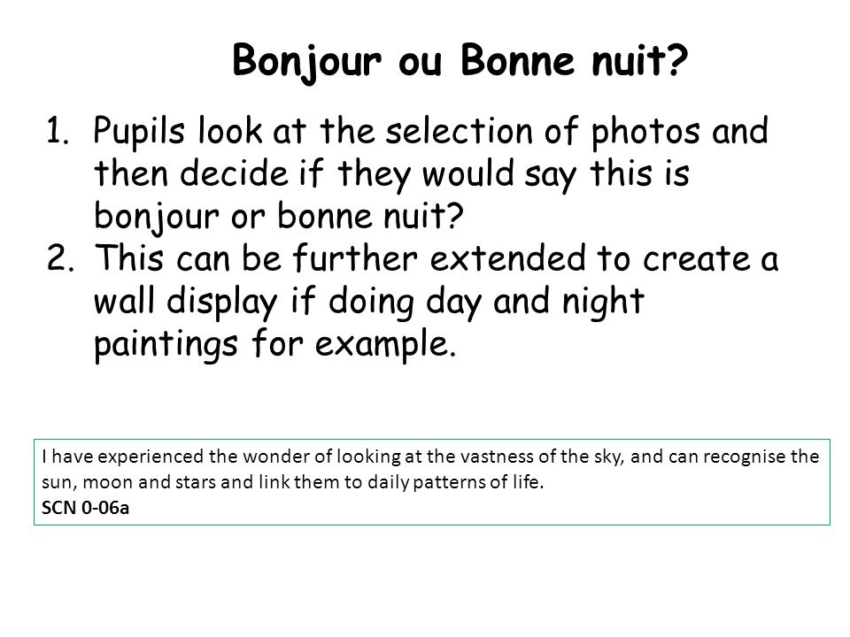 Bonjour ou Bonne nuit Pupils look at the selection of photos and then decide if they would say this is bonjour or bonne nuit