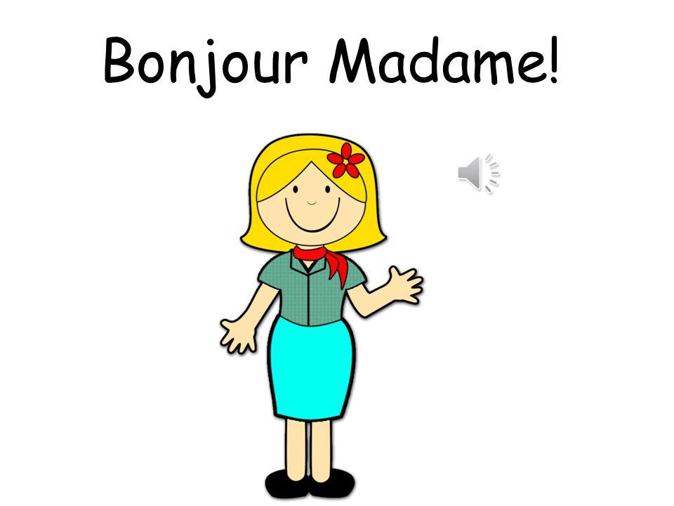 Bonjour Madame!