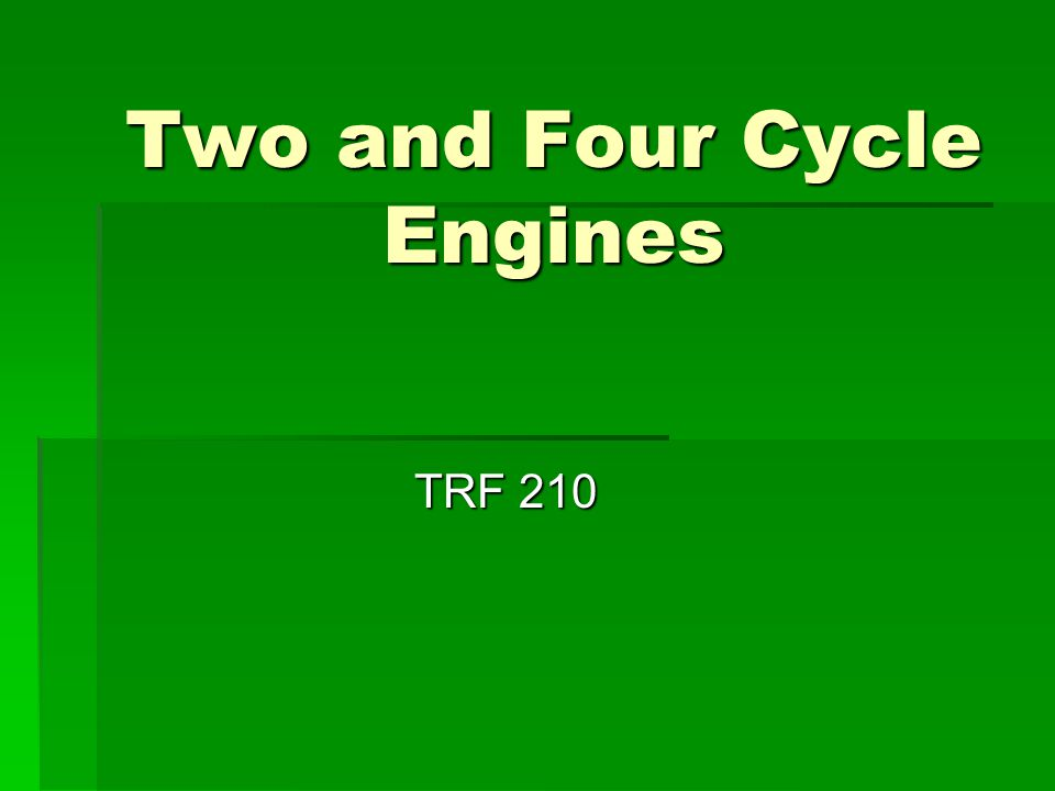 Two and Four Cycle Engines