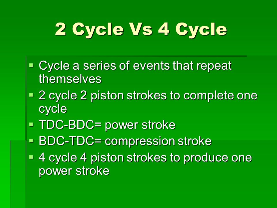 2 Cycle Vs 4 Cycle Cycle a series of events that repeat themselves