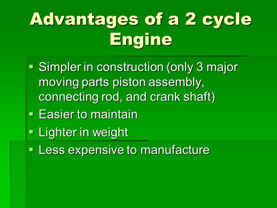 Advantages of a 2 cycle Engine