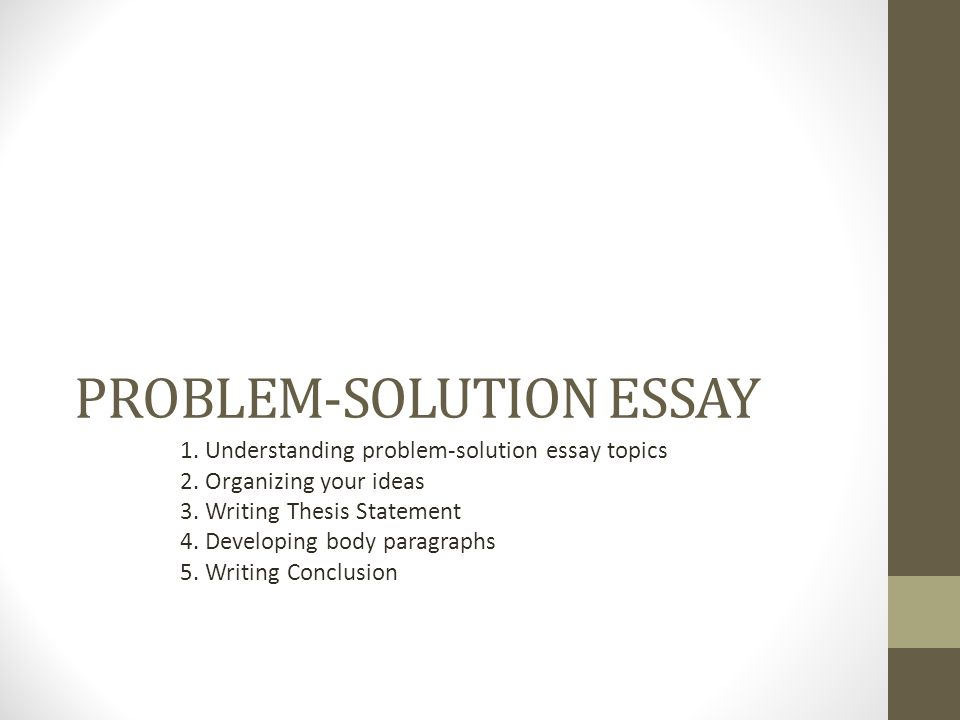 "problem and solution essay powerpoint Think of your paragraphs as having specific jobs in an academic essay, you will need these types of paragraphs: •a paragraph that makes a recommendation about fixing a problem in an agency diagram of the quotation sandwich of what a thesis statement is references ""social work writes"" powerpoint presentation."
