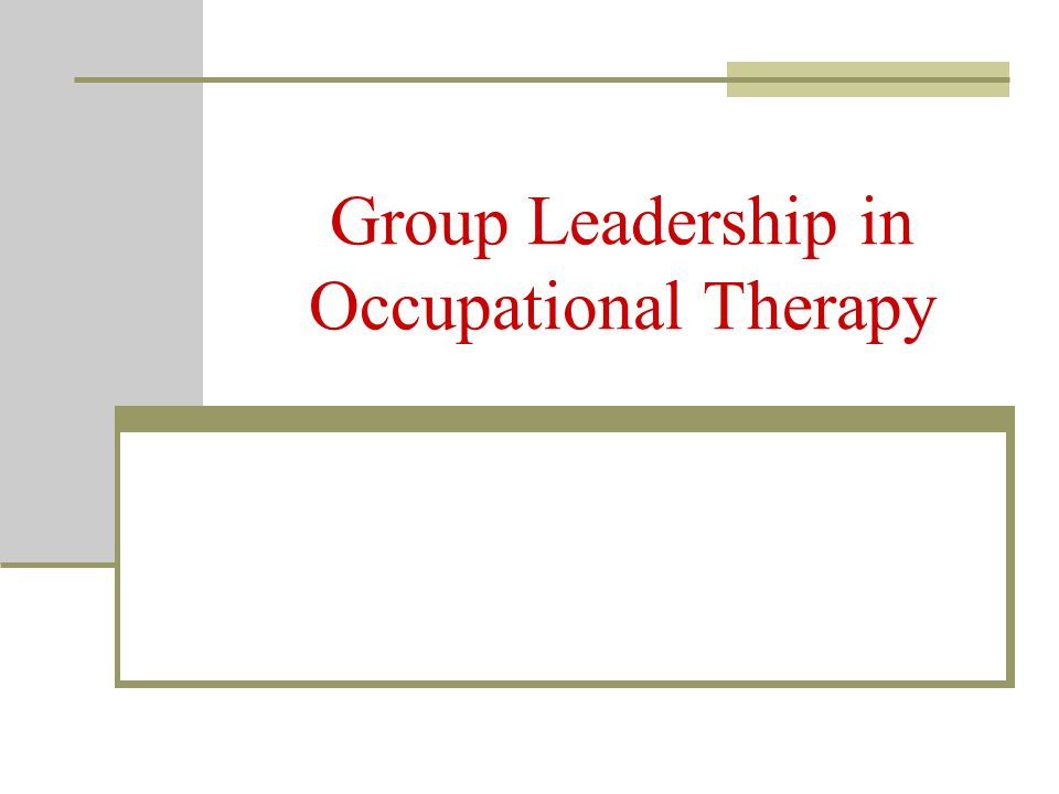 Group Leadership In Occupational Therapy  Ppt Video Online Download