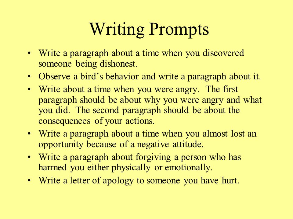 write about a time when you 20 things to write about when you're totally stuck what will you do with your time write down all the interesting things you see on a walk around your.
