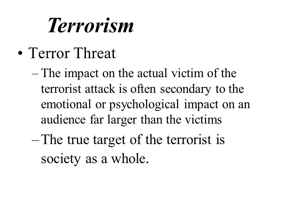 the threat to society of modern terrorism Changing today's law enforcement culture to  such a response-oriented approach does not work within the modern terrorism  drastically disrupt modern society.