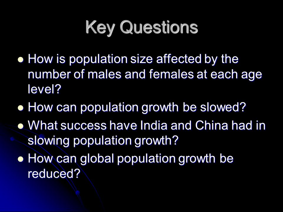 Key Questions How is population size affected by the number of males and females at each age level