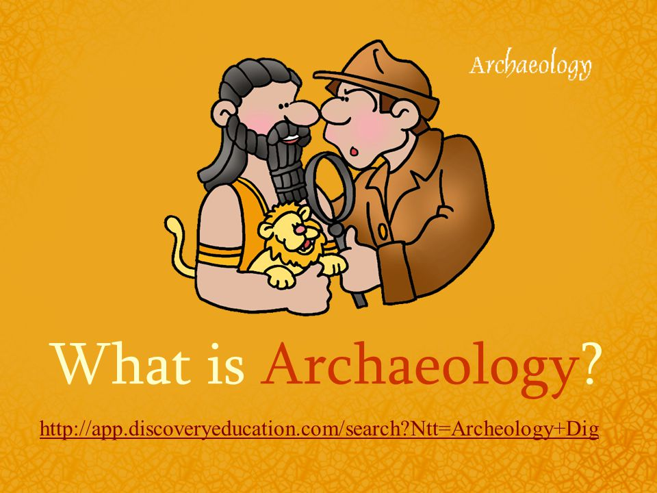 What is Archaeology   Ntt=Archeology+Dig