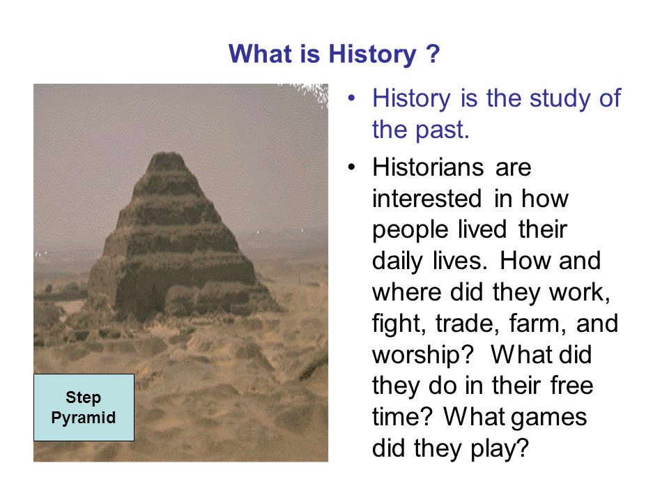 History is the study of the past.