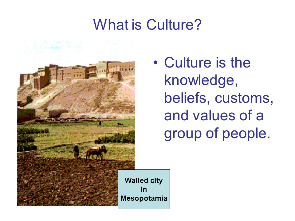 What is Culture Culture is the knowledge, beliefs, customs, and values of a group of people. Walled city.