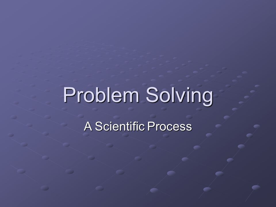 Problem Solving A Scientific Process