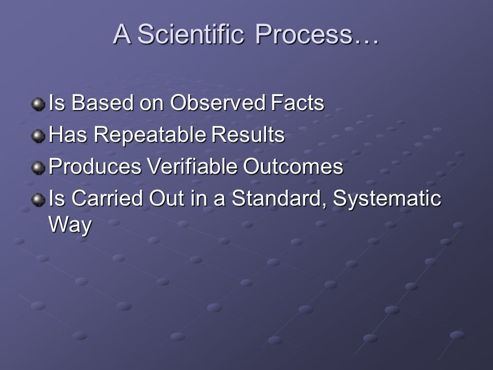 A Scientific Process… Is Based on Observed Facts