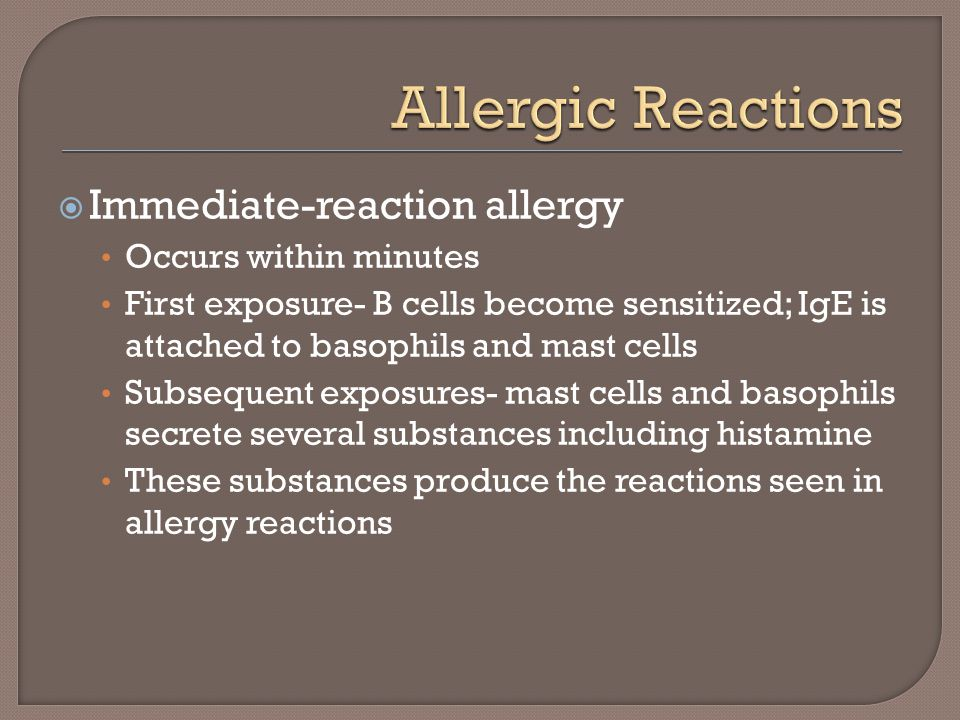 Allergic Reactions Immediate-reaction allergy Occurs within minutes