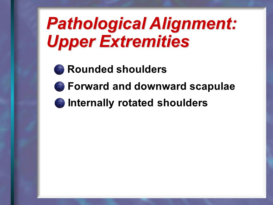 Pathological Alignment: Upper Extremities
